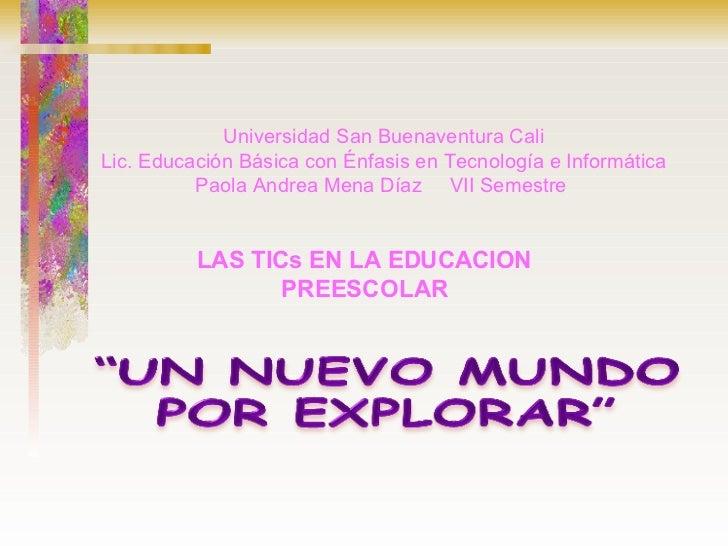 Universidad San Buenaventura Cali Lic. Educación Básica con Énfasis en Tecnología e Informática Paola Andrea Mena Díaz  VI...