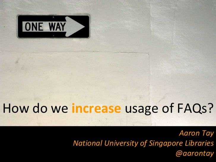 Aaron Tay National University of Singapore Libraries @aarontay How do we  increase   usage of FAQs?
