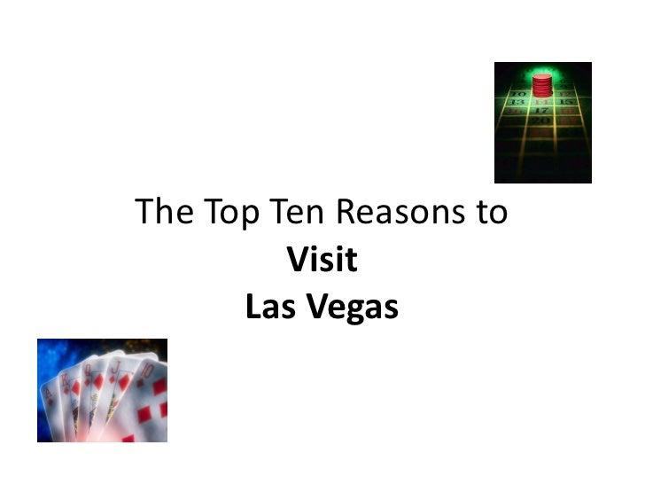 The Top Ten Reasons to          Visit       Las Vegas