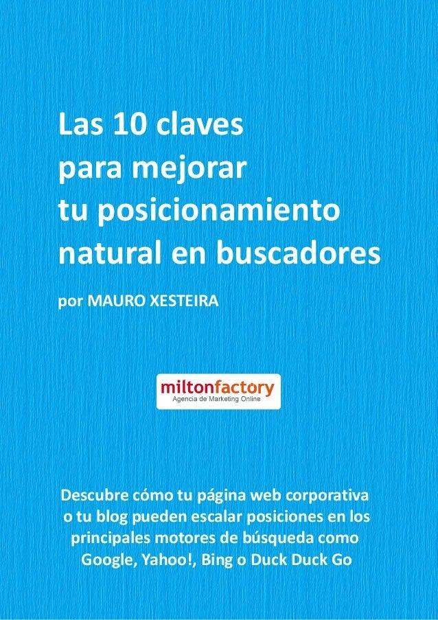 Las 10 claves para mejorar tu posicionamiento natural en buscadores por MAURO XESTEIRA Descubre cómo tu página web corpora...