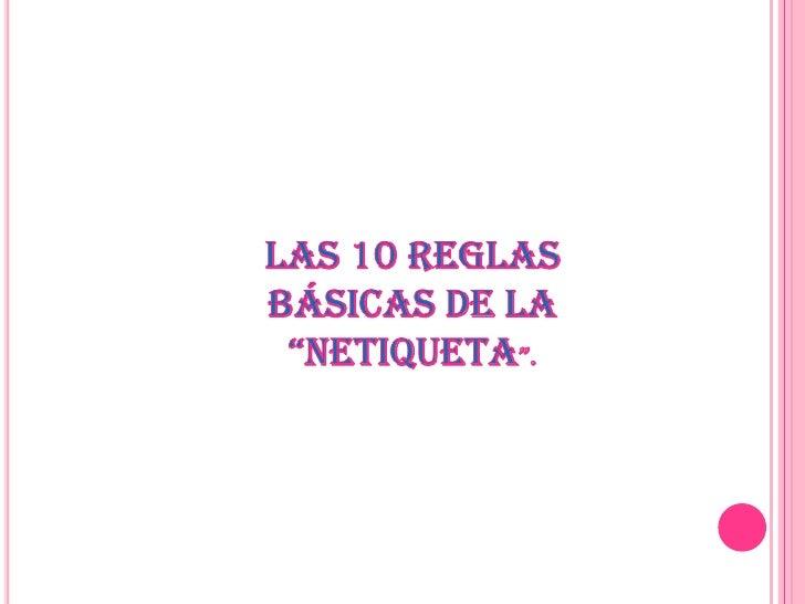"""LAS 10 REGLAS BÁSICAS DE LA """"NETIQUETA"""".<br />"""