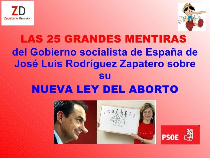 LAS 25 GRANDES MENTIRAS   del Gobierno socialista de España de José Luis Rodríguez Zapatero sobre su NUEVA LEY DEL ABORTO