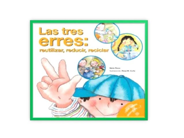 LAS 3 ERES  es una regla para cuidar el medio ambiente,   específicamente para reducir el volumen deresiduos o basura gene...