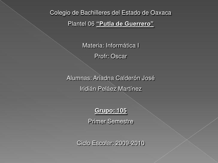 """Colegio de Bachilleres del Estado de Oaxaca<br />Plantel 06 """"Putla de Guerrero""""<br />Materia: Informática I<br />Profr: Os..."""