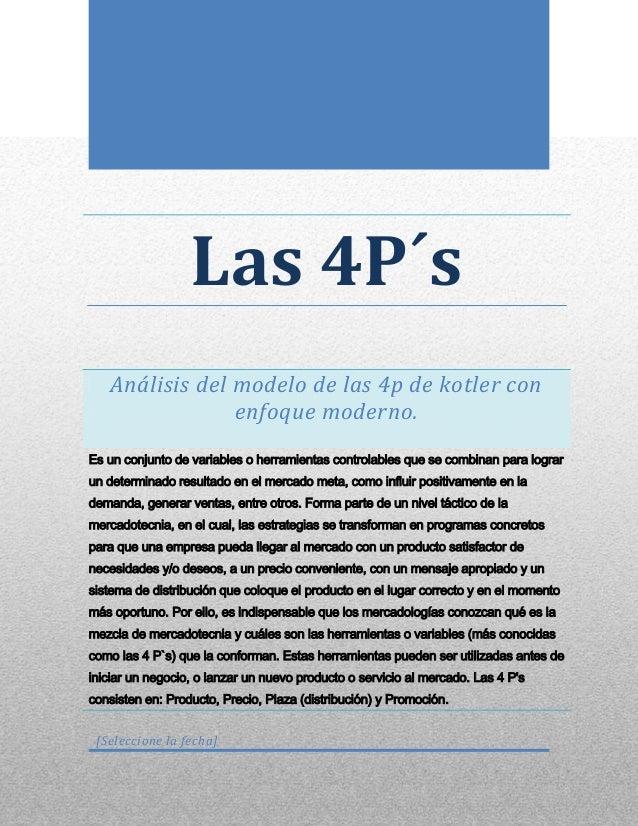 Las 4P´s Análisis del modelo de las 4p de kotler con enfoque moderno. Es un conjunto de variables o herramientas controlab...