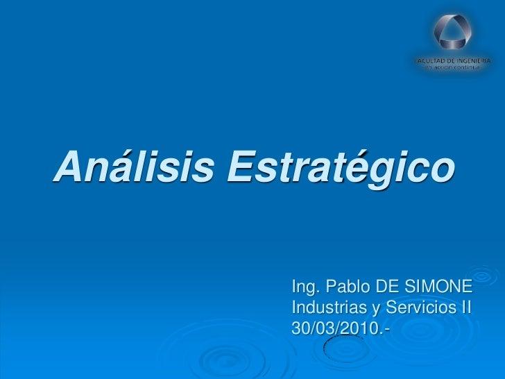 Análisis Estratégico           Ing. Pablo DE SIMONE           Industrias y Servicios II           30/03/2010.-