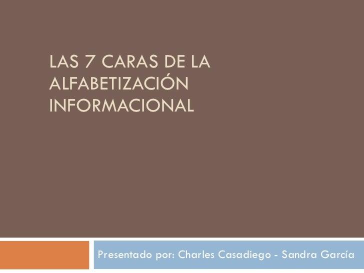LAS 7 CARAS DE LA ALFABETIZACIÓN INFORMACIONAL Presentado por: Charles Casadiego - Sandra García