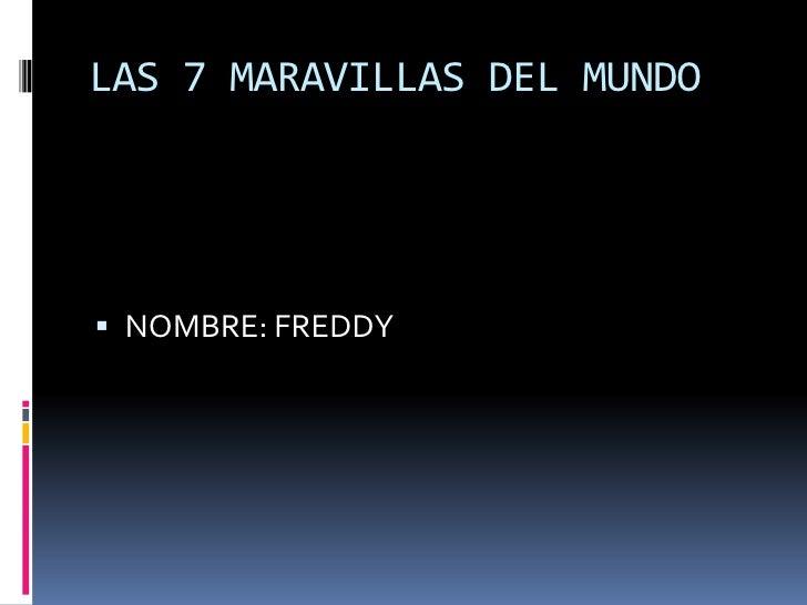 LAS 7 MARAVILLAS DEL MUNDO<br />NOMBRE: FREDDY<br />