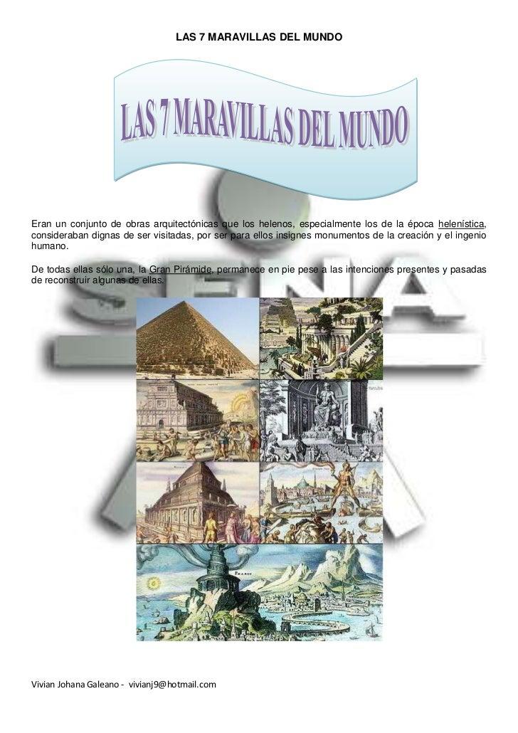 LAS 7 MARAVILLAS DEL MUNDOEran un conjunto de obras arquitectónicas que los helenos, especialmente los de la época helenís...