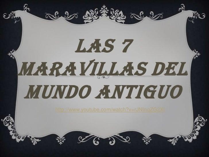 LAS 7MARAVILLAS DELMUNDO ANTIGUO   http://www.youtube.com/watch?v=rJNInqZG2XI