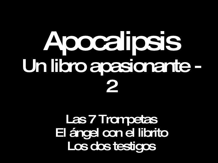 Apocalipsis Un libro apasionante - 2 Las 7 Trompetas El ángel con el librito Los dos testigos