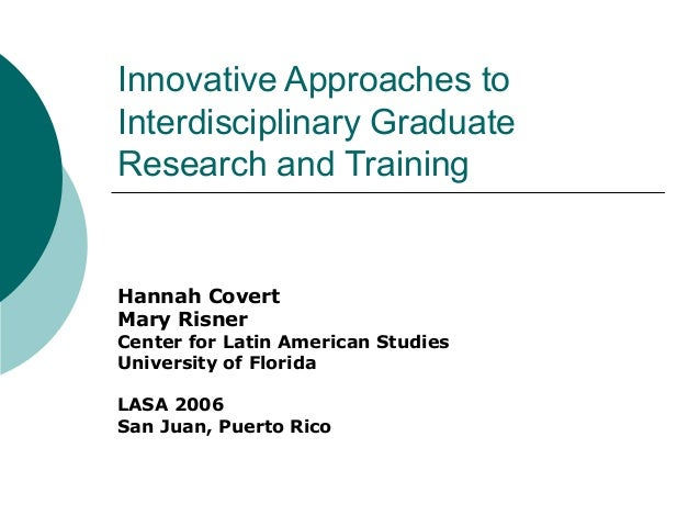 Innovative Approaches toInterdisciplinary GraduateResearch and TrainingHannah CovertMary RisnerCenter for Latin American S...