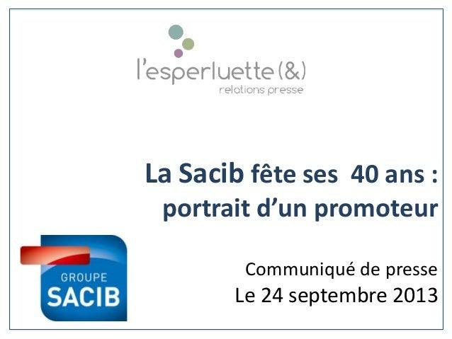 La Sacib fête ses 40 ans : portrait d'un promoteur Communiqué de presse Le 24 septembre 2013