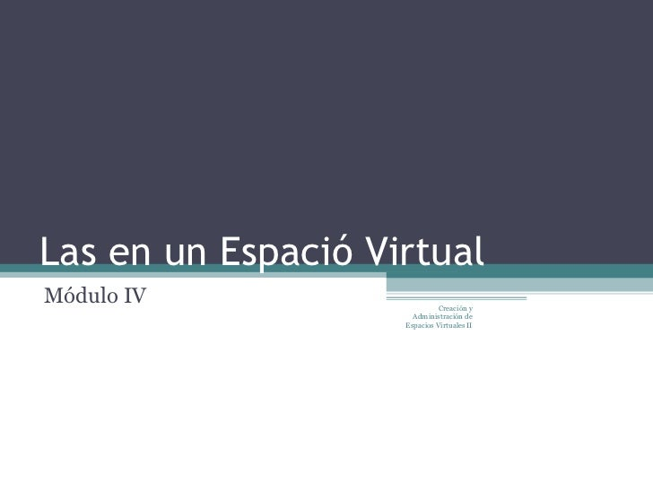 Las en un Espació VirtualMódulo IV                     Creación y                      Administración de                  ...