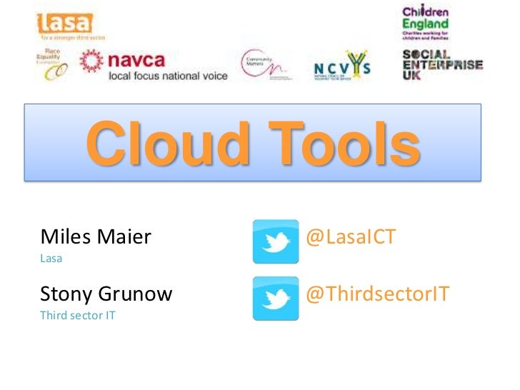 Cloud ToolsMiles Maier       @LasaICTLasaStony Grunow      @ThirdsectorITThird sector IT