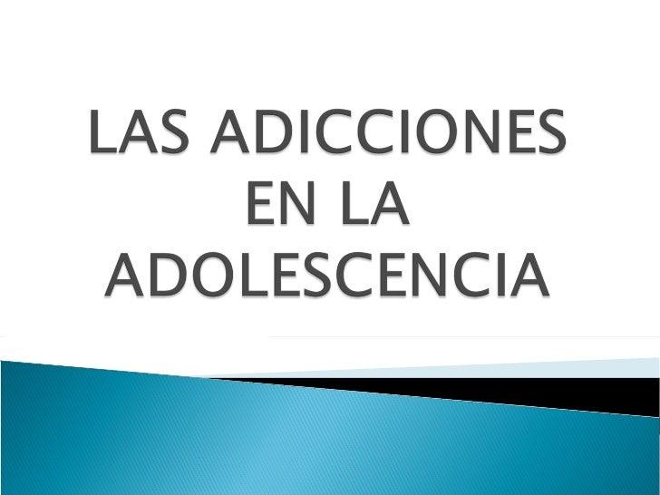 Las Adicciones En La Adolescencia Power Point