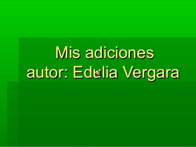 MisMis adicionesadiciones autorautor:: EduliaEdulia VergaraVergara