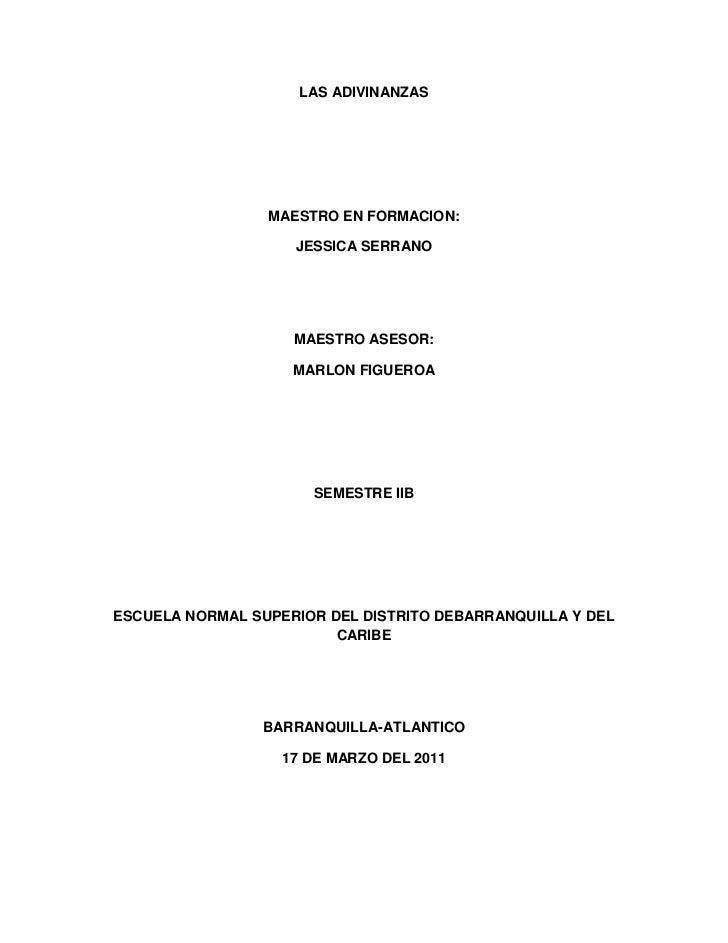 LAS ADIVINANZAS<br />MAESTRO EN FORMACION:<br />JESSICA SERRANO<br />MAESTRO ASESOR: <br />MARLON FIGUEROA<br />SEMESTRE I...