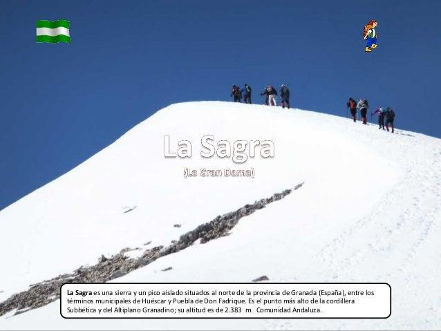 La Sagra es una sierra y un pico aislado situados al norte de la provincia de Granada (España), entre lostérminos municipa...