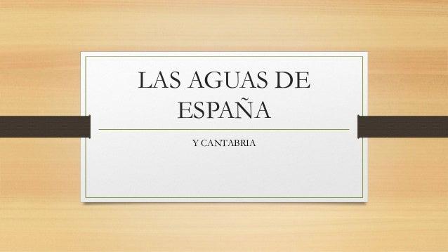 LAS AGUAS DE ESPAÑA Y CANTABRIA