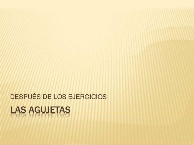 LAS AGUJETASDESPUÉS DE LOS EJERCICIOS