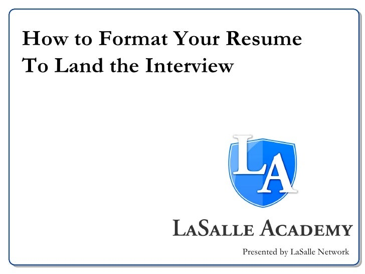 How to Format Your Resume  To Land the Interview Presented by LaSalle Network