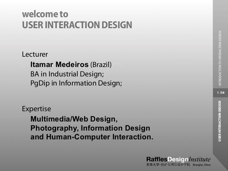 welcome toUSER INTERACTION DESIGN                                     INTRODUCTION TO INTERACTION DESIGNLecturer  Itamar M...