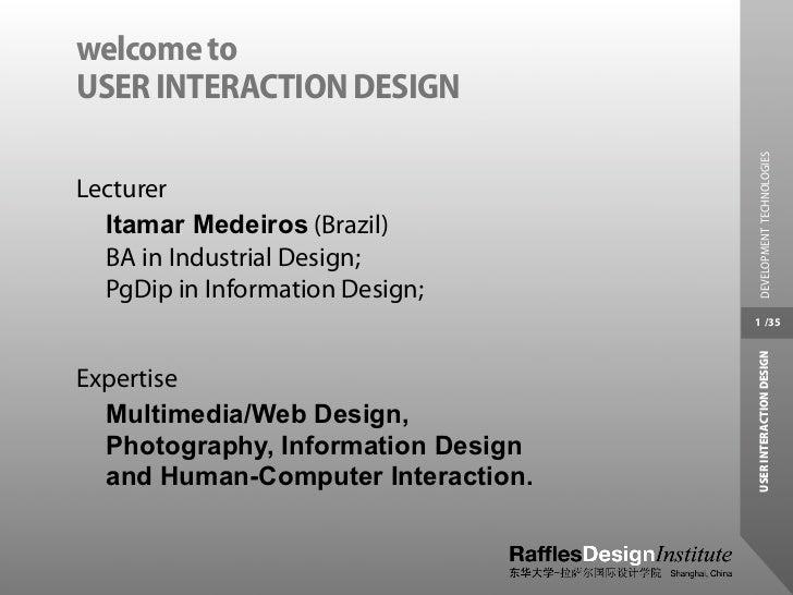 welcome toUSER INTERACTION DESIGN                                     DEVELOPMENT TECHNOLOGIESLecturer  Itamar Medeiros (B...