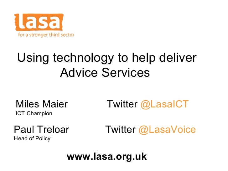 Miles Maier Twitter  @LasaICT ICT Champion Paul Treloar Twitter  @LasaVoice Head of Policy Using technology to help delive...