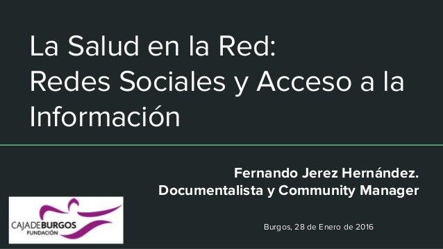 La Salud en la Red: Redes Sociales y Acceso a la Información Fernando Jerez Hernández. Documentalista y Community Manager ...