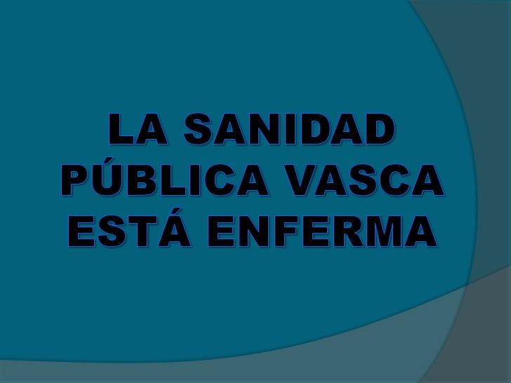 LA SANIDAD PÚBLICA VASCA ESTÁ ENFERMA<br />