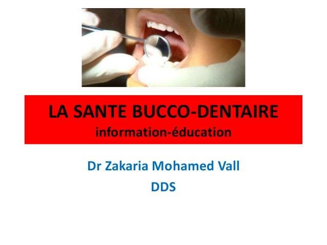 LA SANTE BUCCO-DENTAIRE information-éducation Dr Zakaria Mohamed Vall DDS
