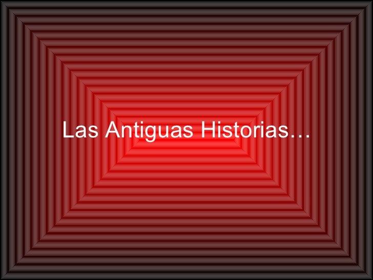Las Antiguas Historias…