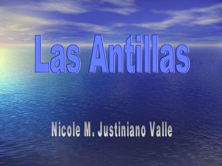 Las Antillas Nicole M. Justiniano Valle