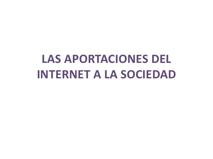 Las aportaciones del internet a la sociedad13