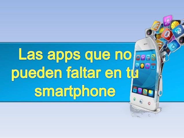 Las apps que no pueden faltar en tu smartphone