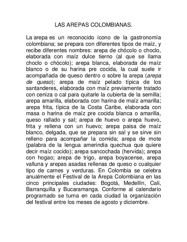 LAS AREPAS COLOMBIANAS.La arepa es un reconocido icono de la gastronomíacolombiana; se prepara con diferentes tipos de maí...