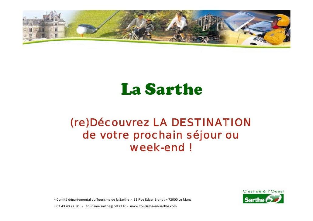 La Sarthe           (re)Découvrez LA DESTINATION             de votre prochain séjour ou                     week-end !   ...