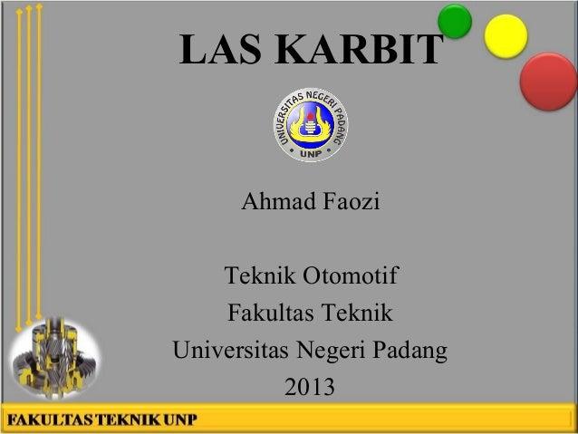 LAS KARBIT  Ahmad Faozi Teknik Otomotif Fakultas Teknik Universitas Negeri Padang 2013