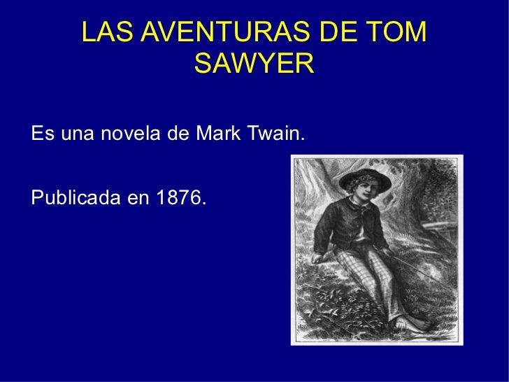LAS AVENTURAS DE TOM SAWYER <ul><li>Es una novela de Mark Twain.