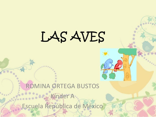 LAS AVES ROMINA ORTEGA BUSTOS Kínder A Escuela República de México