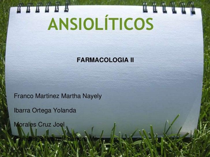 ANSIOLÍTICOS                            FARMACOLOGIA II-   Franco Martinez Martha Nayely-   Ibarra Ortega Yolanda-   Moral...