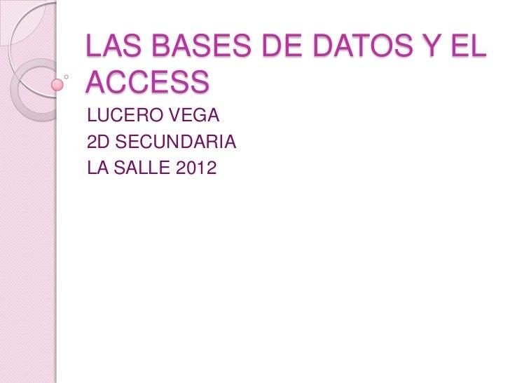 LAS BASES DE DATOS Y ELACCESSLUCERO VEGA2D SECUNDARIALA SALLE 2012