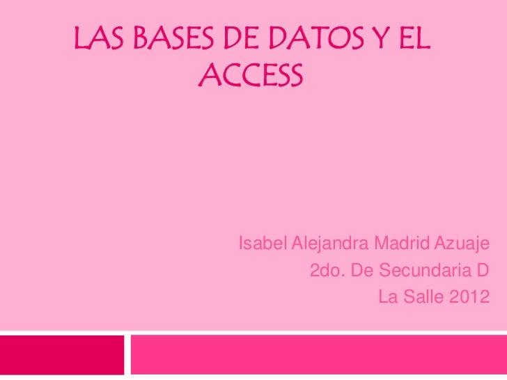 LAS BASES DE DATOS Y EL        ACCESS          Isabel Alejandra Madrid Azuaje                   2do. De Secundaria D      ...