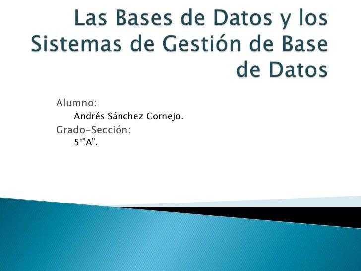 """Alumno:   Andrés Sánchez Cornejo.Grado-Sección:   5°""""A""""."""