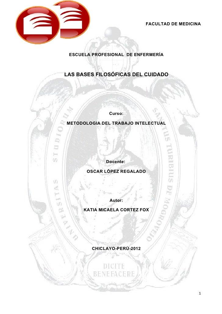 FACULTAD DE MEDICINA ESCUELA PROFESIONAL DE ENFERMERÍALAS BASES FILOSÓFICAS DEL CUIDADO               Curso:METODOLOGIA DE...