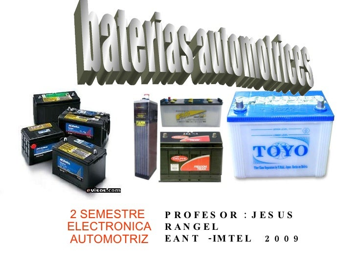 2 SEMESTRE  ELECTRONICA AUTOMOTRIZ baterias automotrices PROFESOR : JESUS RANGEL EANT  -IMTEL  2009