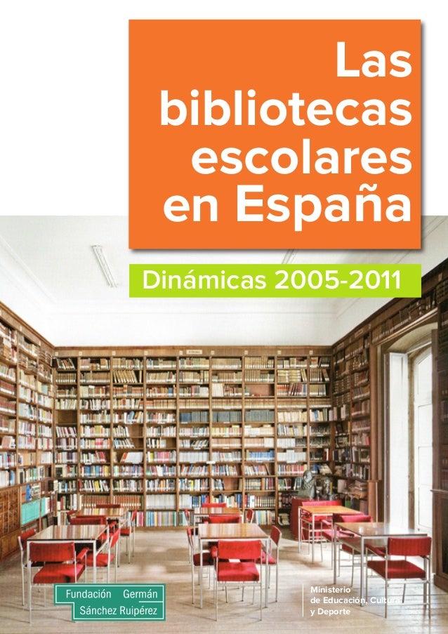 Las bibliotecas escolares en España Dinámicas 2005-2011  Ministerio de Educación, Cultura y Deporte