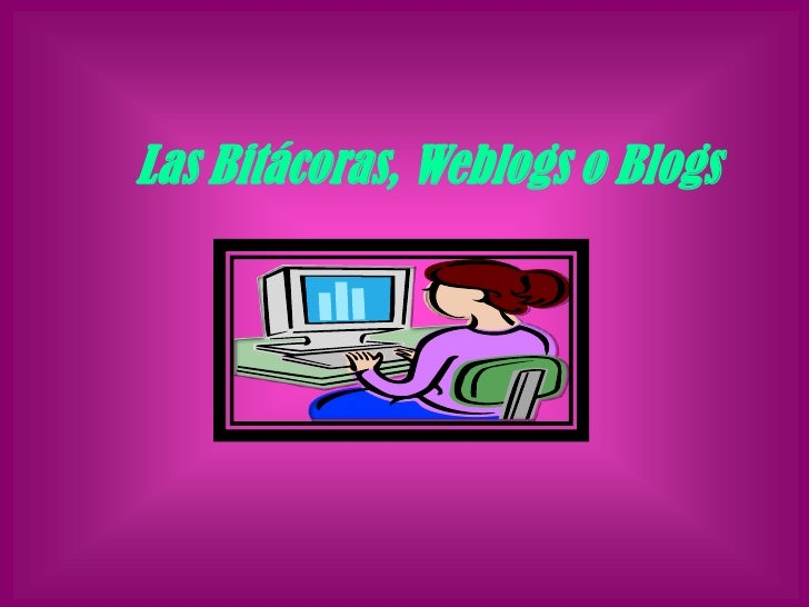 Las Bitácoras, Weblogs o Blogs