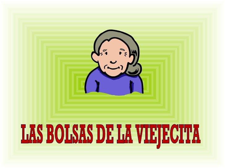 LAS BOLSAS DE LA VIEJECITA